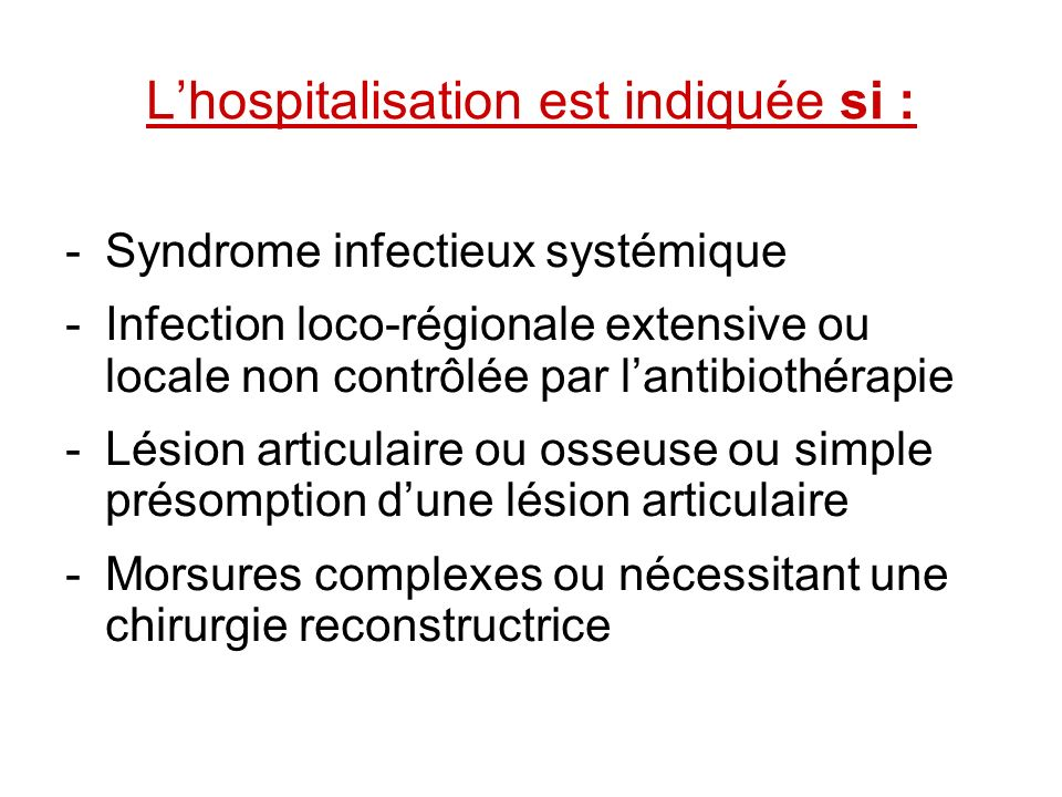 L'hospitalisation est indiquée si :