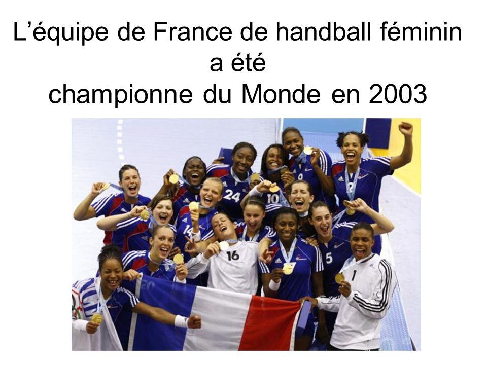 L'équipe de France de handball féminin a été championne du Monde en 2003