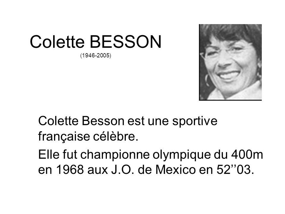 Colette BESSON (1946-2005) Colette Besson est une sportive française célèbre.