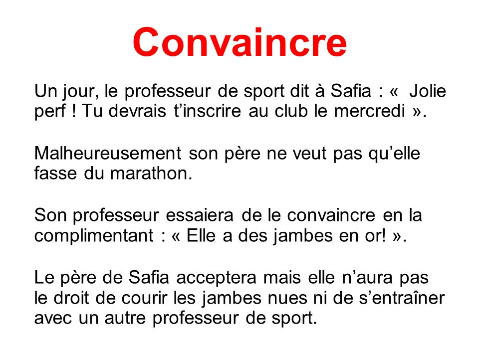 Convaincre Un jour, le professeur de sport dit à Safia : « Jolie perf ! Tu devrais t'inscrire au club le mercredi ».