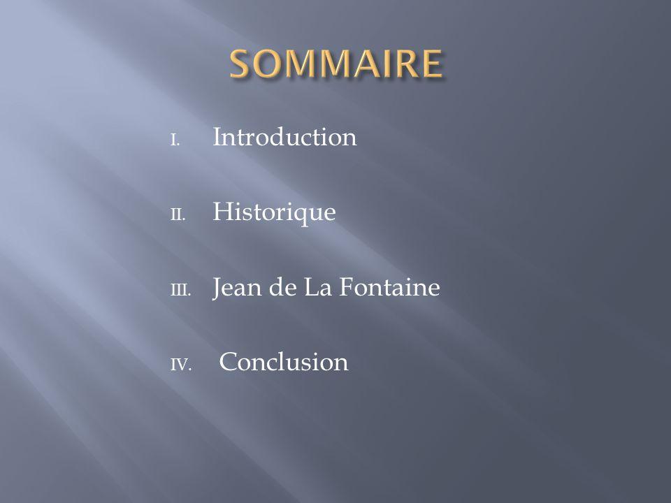 SOMMAIRE Introduction Historique Jean de La Fontaine Conclusion