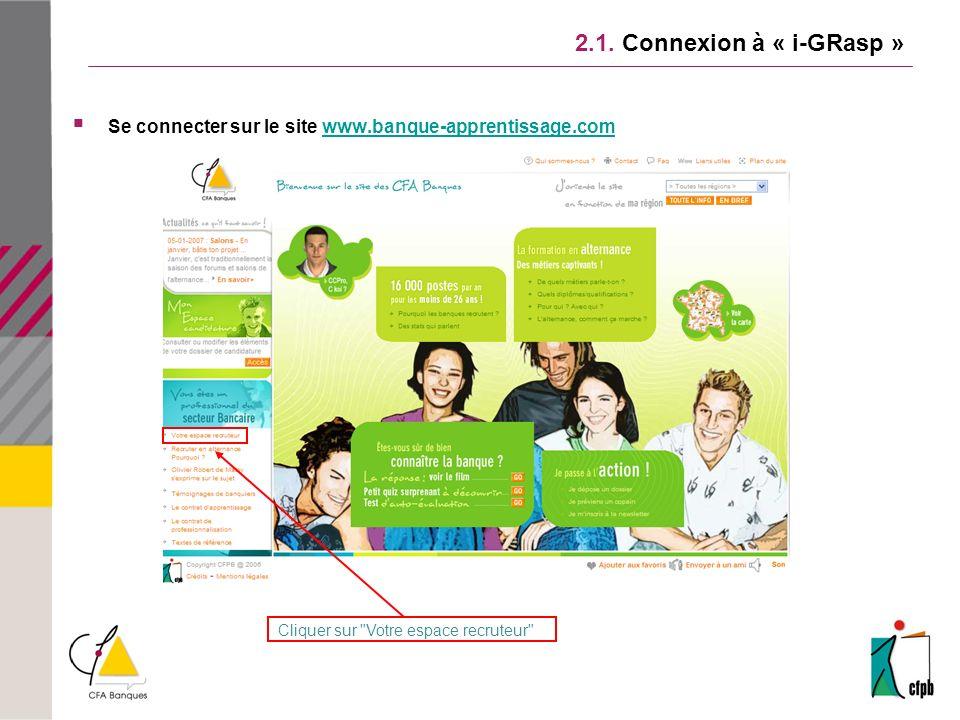 2.1. Connexion à « i-GRasp » Se connecter sur le site www.banque-apprentissage.com. Cliquer sur Votre espace recruteur