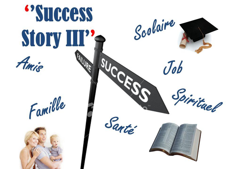 ''Success Story III'' Scolaire Amis Job Spirituel Famille Santé