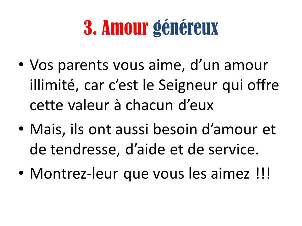 3. Amour généreux Vos parents vous aime, d'un amour illimité, car c'est le Seigneur qui offre cette valeur à chacun d'eux.