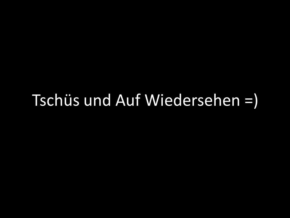 Tschüs und Auf Wiedersehen =)