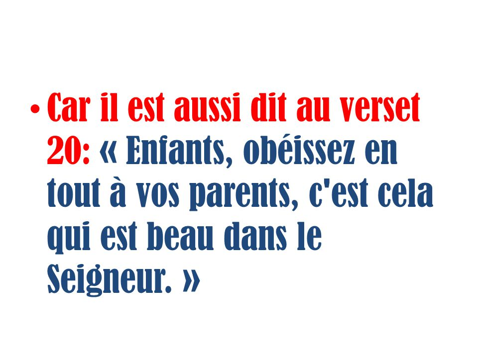 Car il est aussi dit au verset 20: « Enfants, obéissez en tout à vos parents, c est cela qui est beau dans le Seigneur. »
