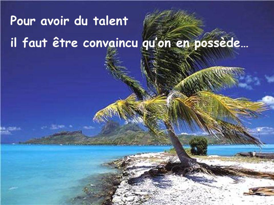 Pour avoir du talent il faut être convaincu qu'on en possède…