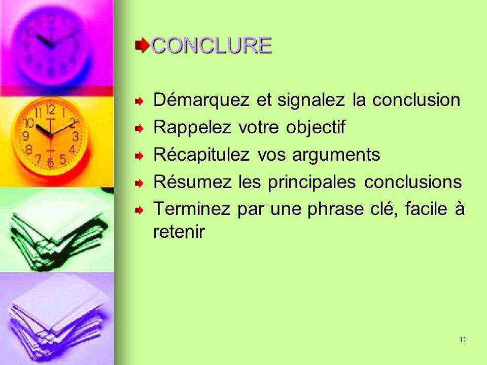 CONCLURE Démarquez et signalez la conclusion Rappelez votre objectif
