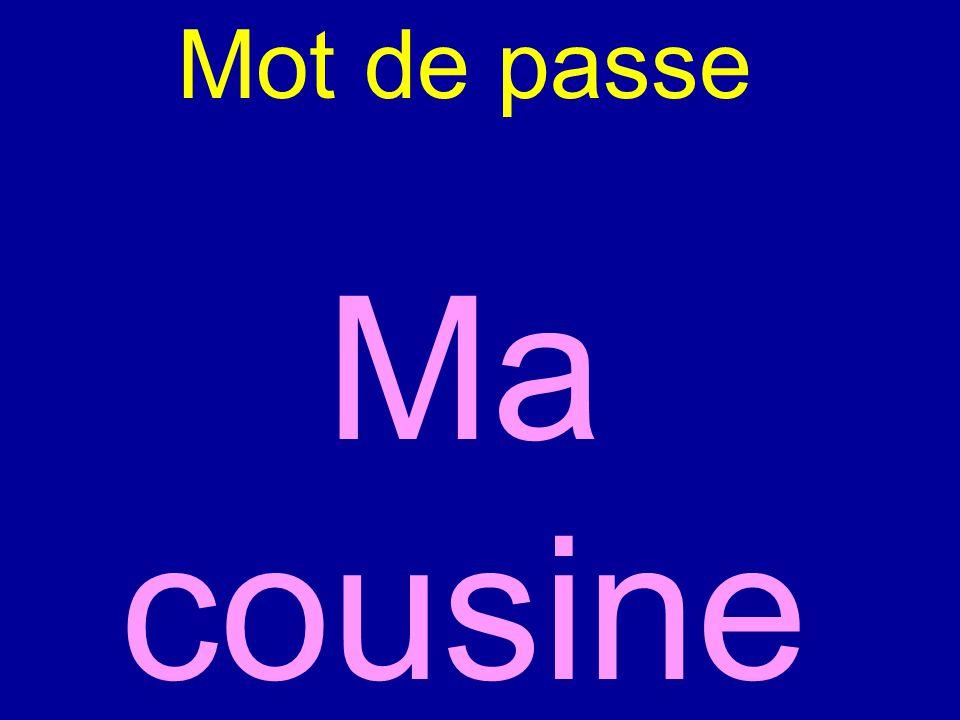 Mot de passe Ma cousine