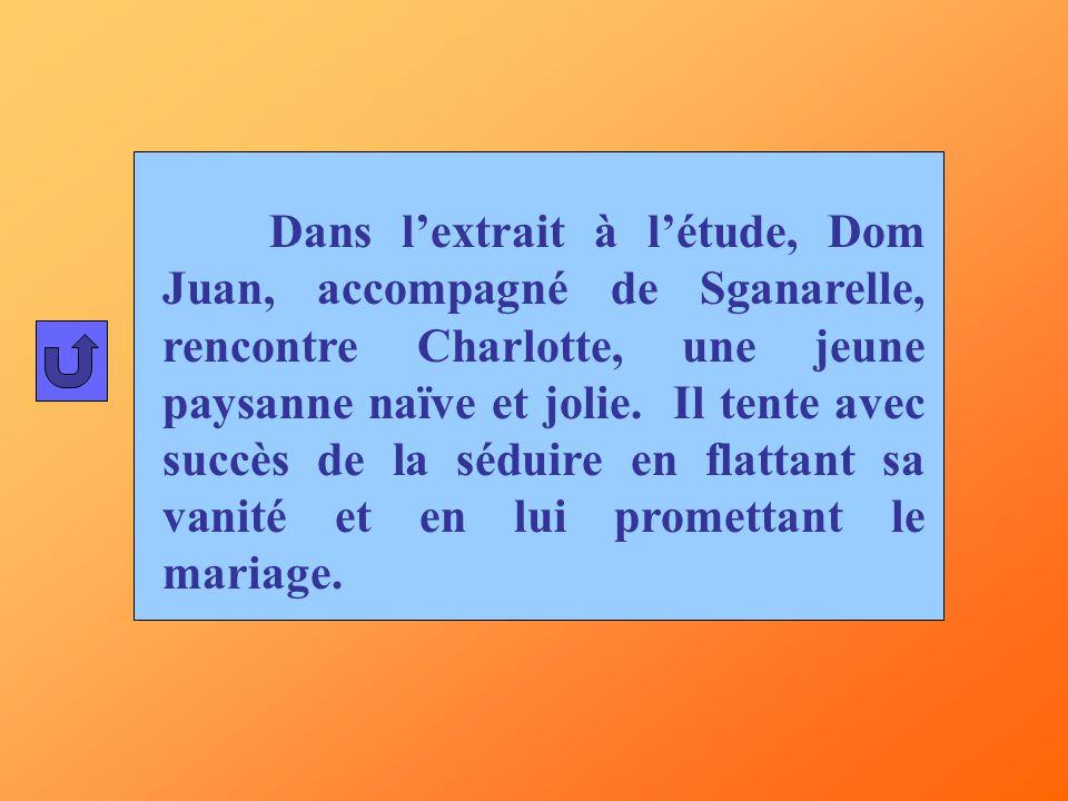 Dans l'extrait à l'étude, Dom Juan, accompagné de Sganarelle, rencontre Charlotte, une jeune paysanne naïve et jolie.
