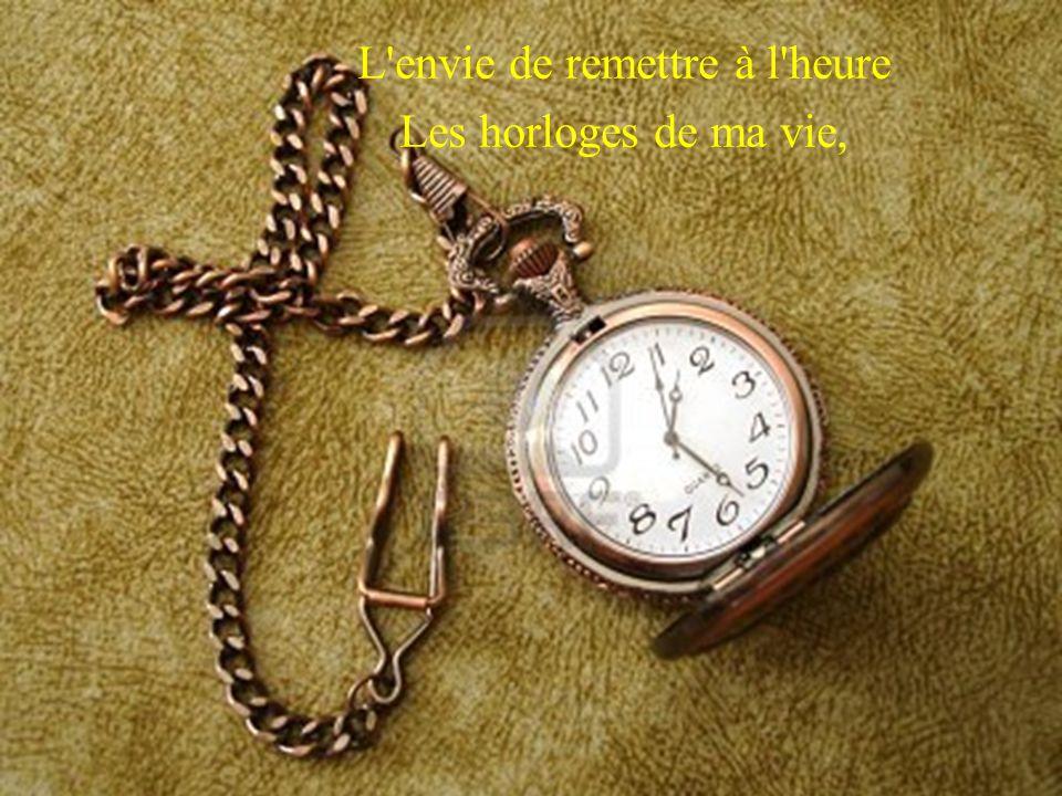 L envie de remettre à l heure Les horloges de ma vie,