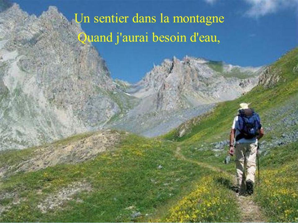 Un sentier dans la montagne Quand j aurai besoin d eau,