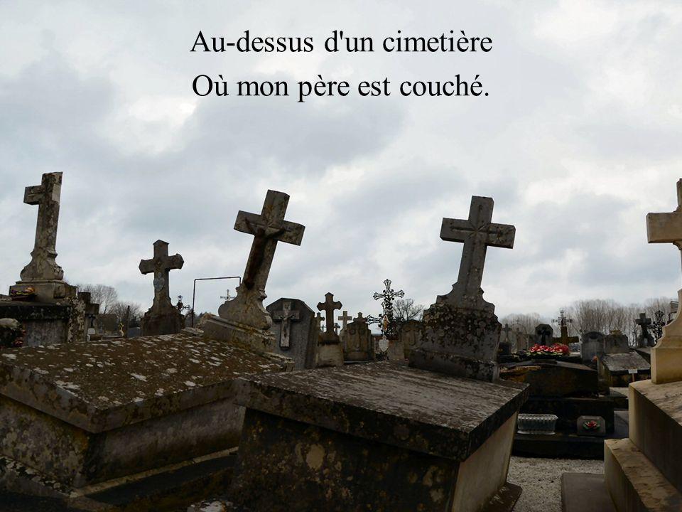 Au-dessus d un cimetière Où mon père est couché.