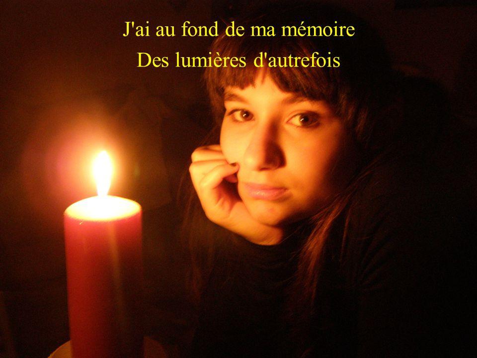 J ai au fond de ma mémoire Des lumières d autrefois