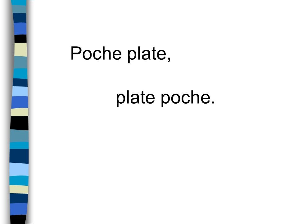 Poche plate, plate poche.