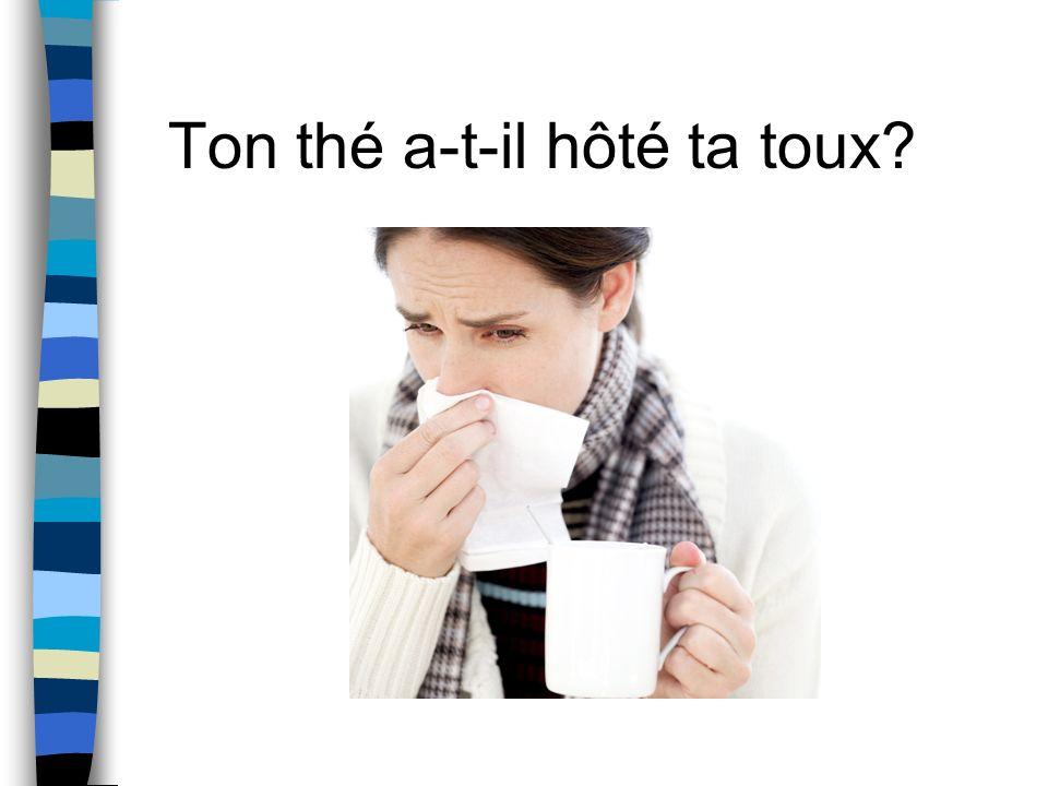 Ton thé a-t-il hôté ta toux