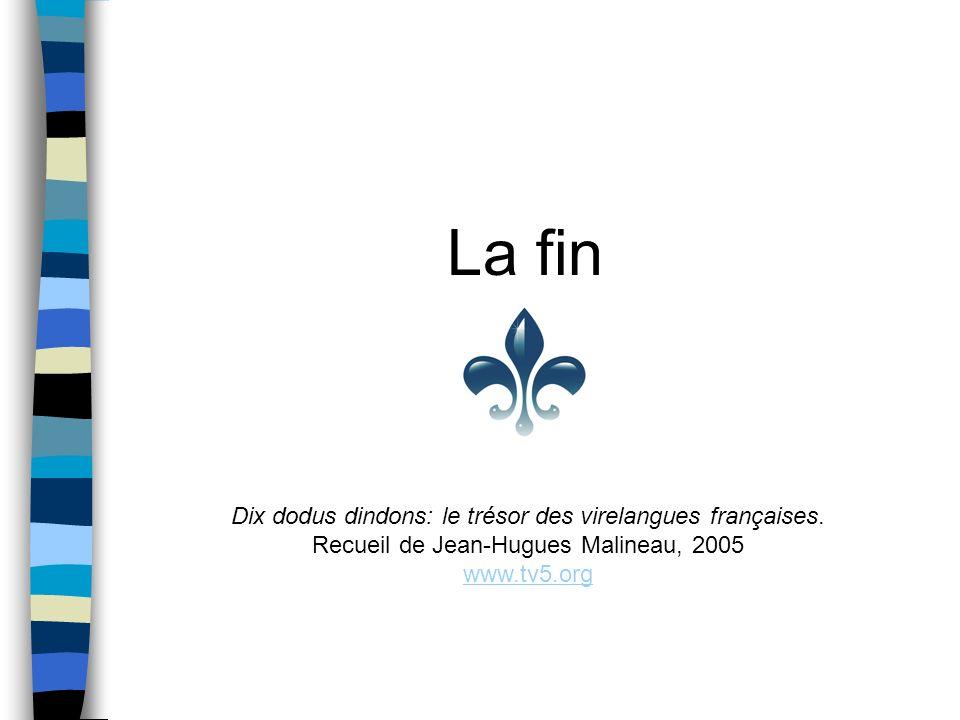 La fin Dix dodus dindons: le trésor des virelangues françaises. Recueil de Jean-Hugues Malineau, 2005.