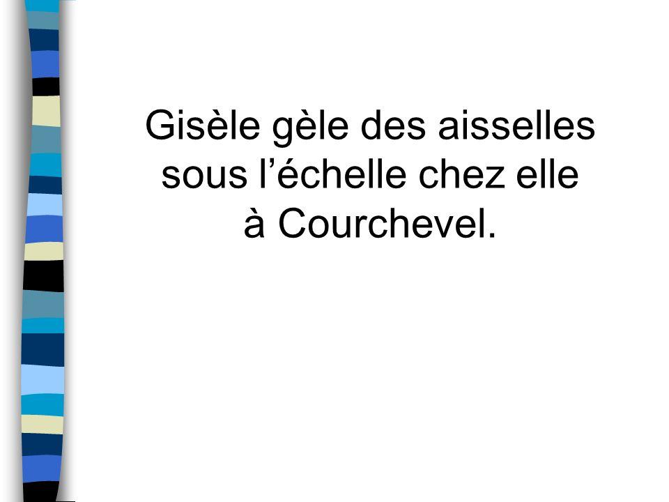 Gisèle gèle des aisselles sous l'échelle chez elle à Courchevel.