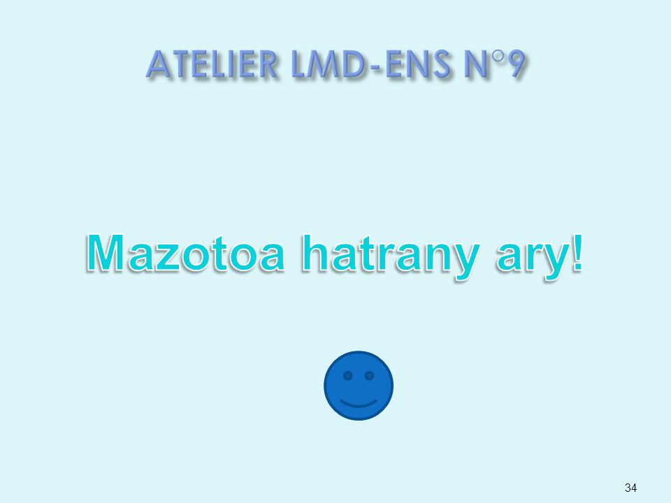 ATELIER LMD-ENS N°9 Mazotoa hatrany ary!