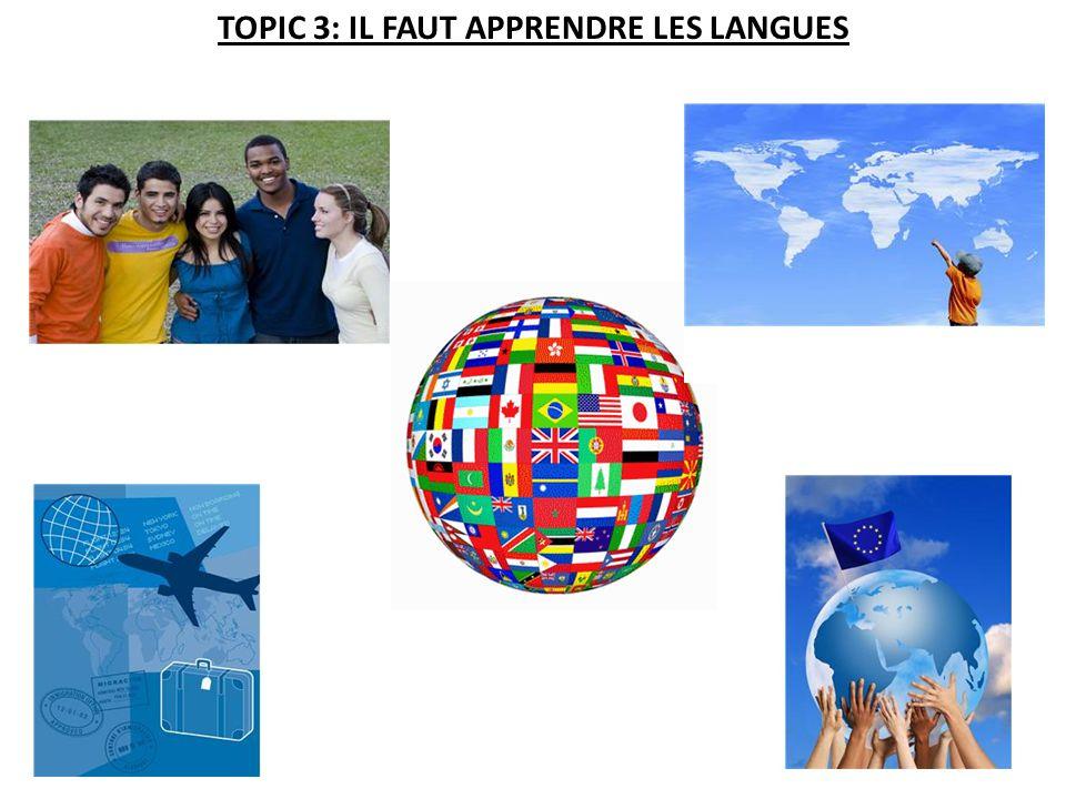 TOPIC 3: IL FAUT APPRENDRE LES LANGUES