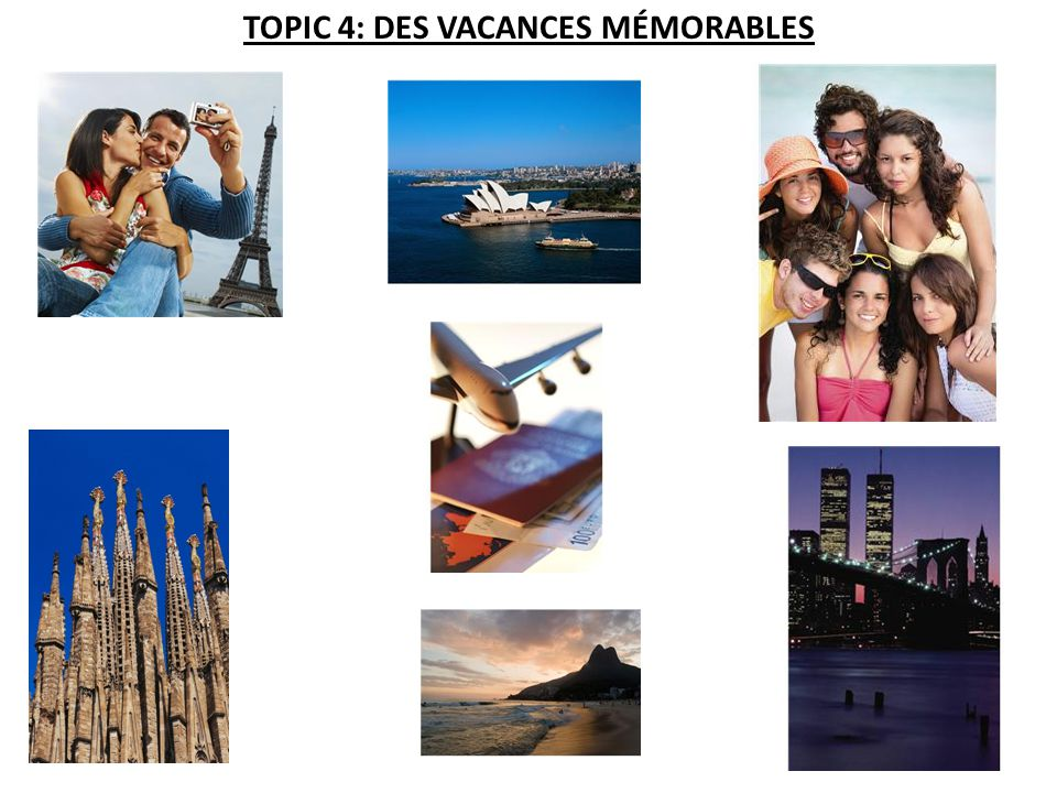 TOPIC 4: DES VACANCES MÉMORABLES
