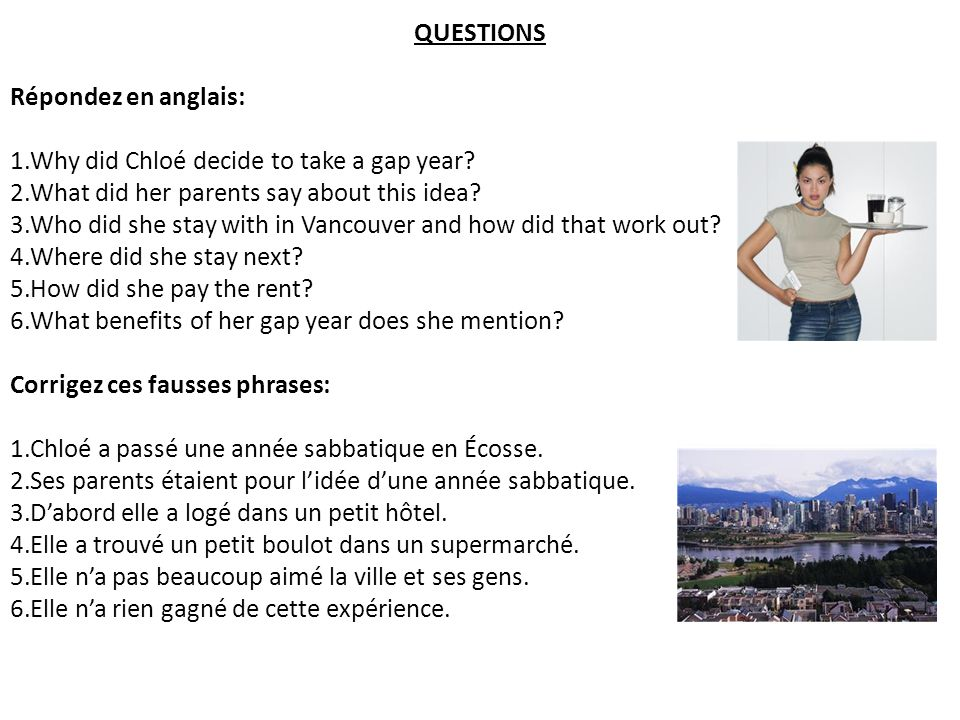 QUESTIONS Répondez en anglais: Why did Chloé decide to take a gap year What did her parents say about this idea