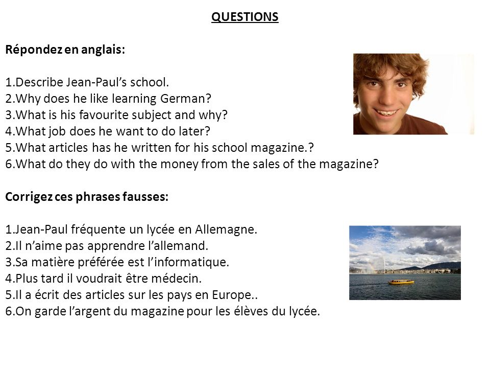 QUESTIONS Répondez en anglais: Describe Jean-Paul's school. Why does he like learning German What is his favourite subject and why