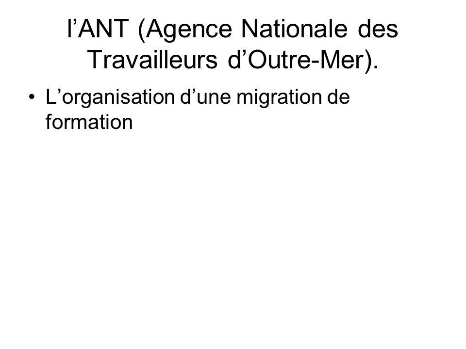 l'ANT (Agence Nationale des Travailleurs d'Outre-Mer).