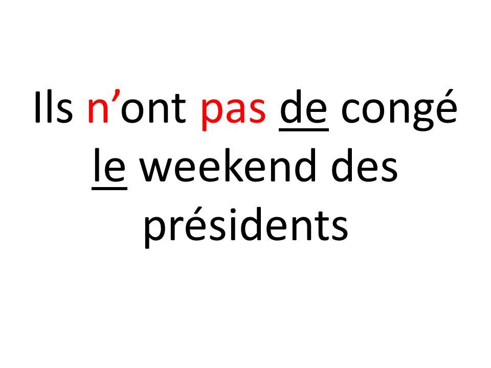 Ils n'ont pas de congé le weekend des présidents