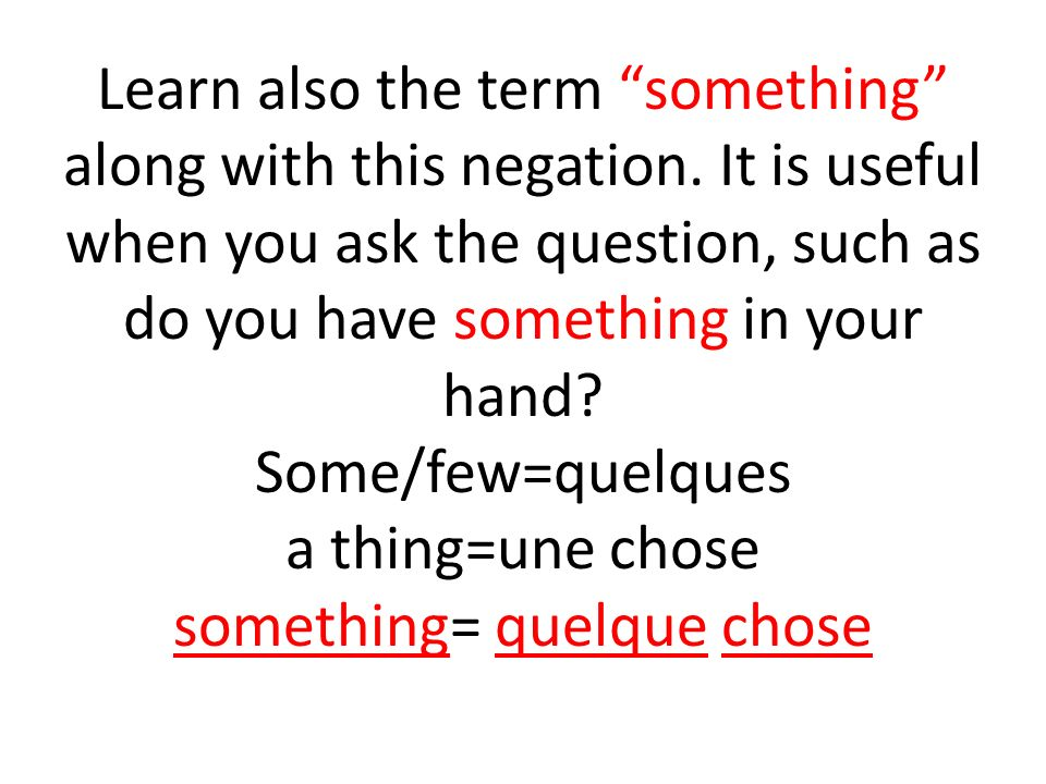 Learn also the term something along with this negation