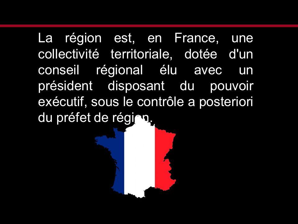 La région est, en France, une collectivité territoriale, dotée d un conseil régional élu avec un président disposant du pouvoir exécutif, sous le contrôle a posteriori du préfet de région.