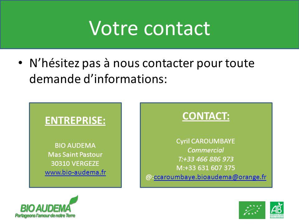 Votre contact N'hésitez pas à nous contacter pour toute demande d'informations: ENTREPRISE: BIO AUDEMA.