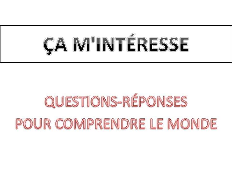 QUESTIONS-RÉPONSES POUR COMPRENDRE LE MONDE