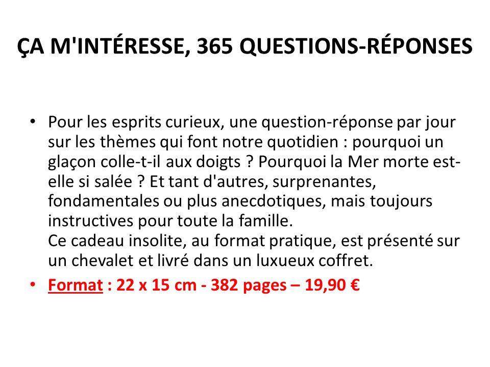 ÇA M INTÉRESSE, 365 QUESTIONS-RÉPONSES