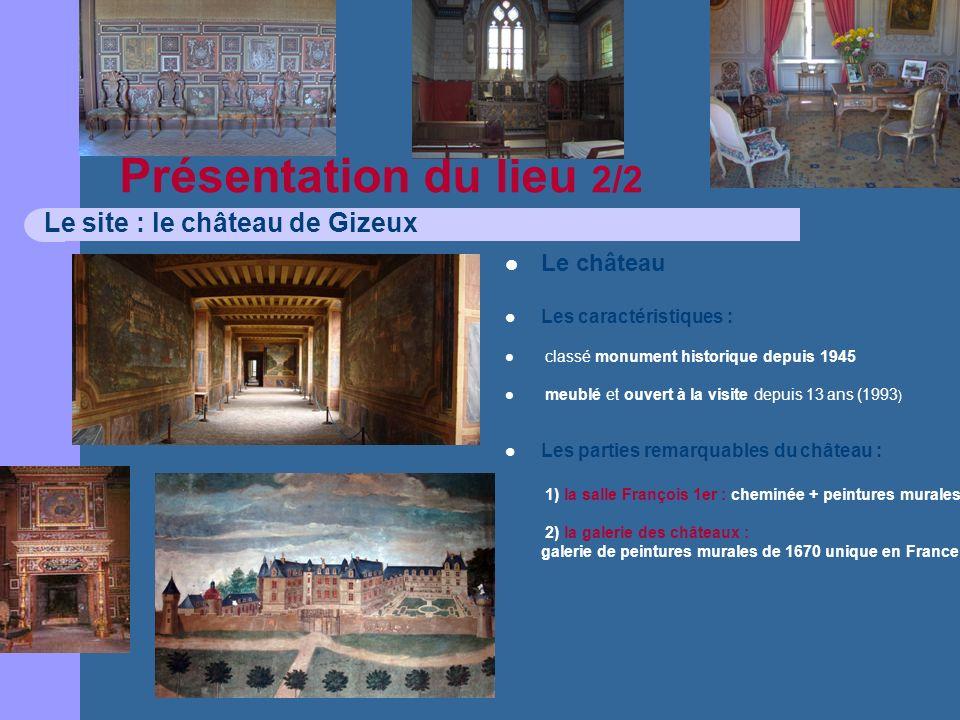 Présentation du lieu 2/2 Le site : le château de Gizeux Le château