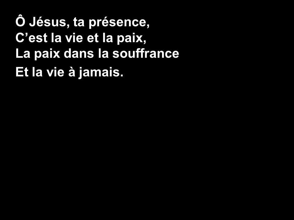 Ô Jésus, ta présence, C'est la vie et la paix, La paix dans la souffrance