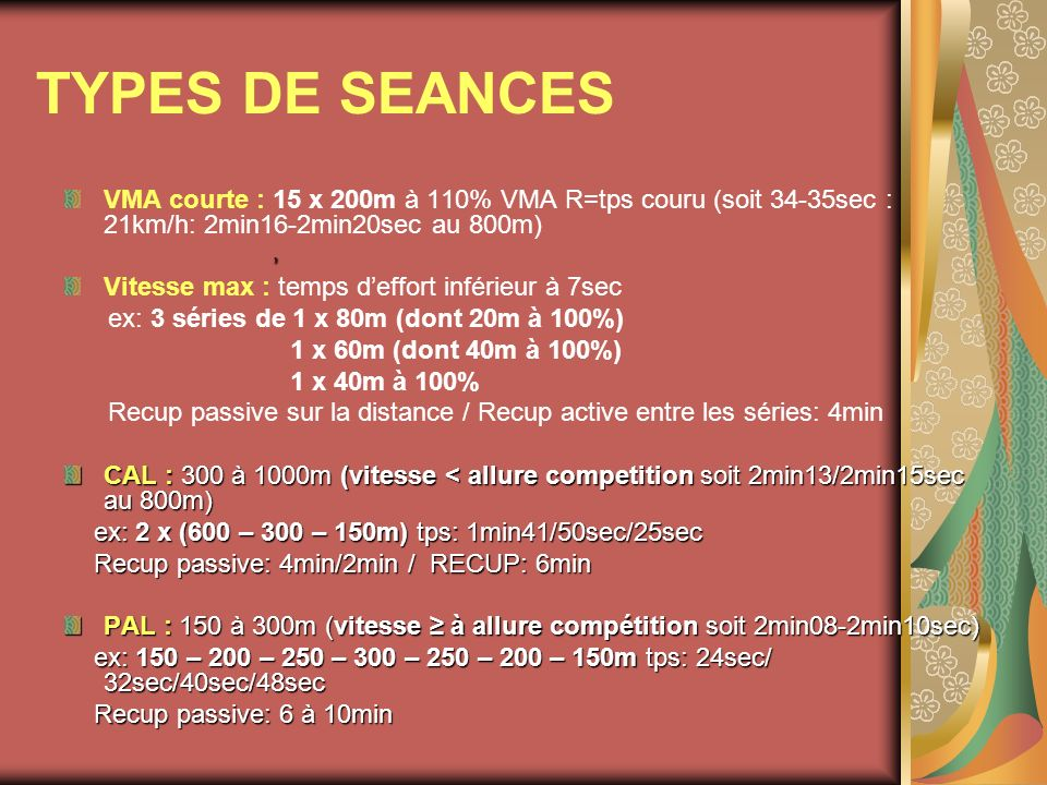 TYPES DE SEANCES VMA courte : 15 x 200m à 110% VMA R=tps couru (soit 34-35sec : 21km/h: 2min16-2min20sec au 800m)