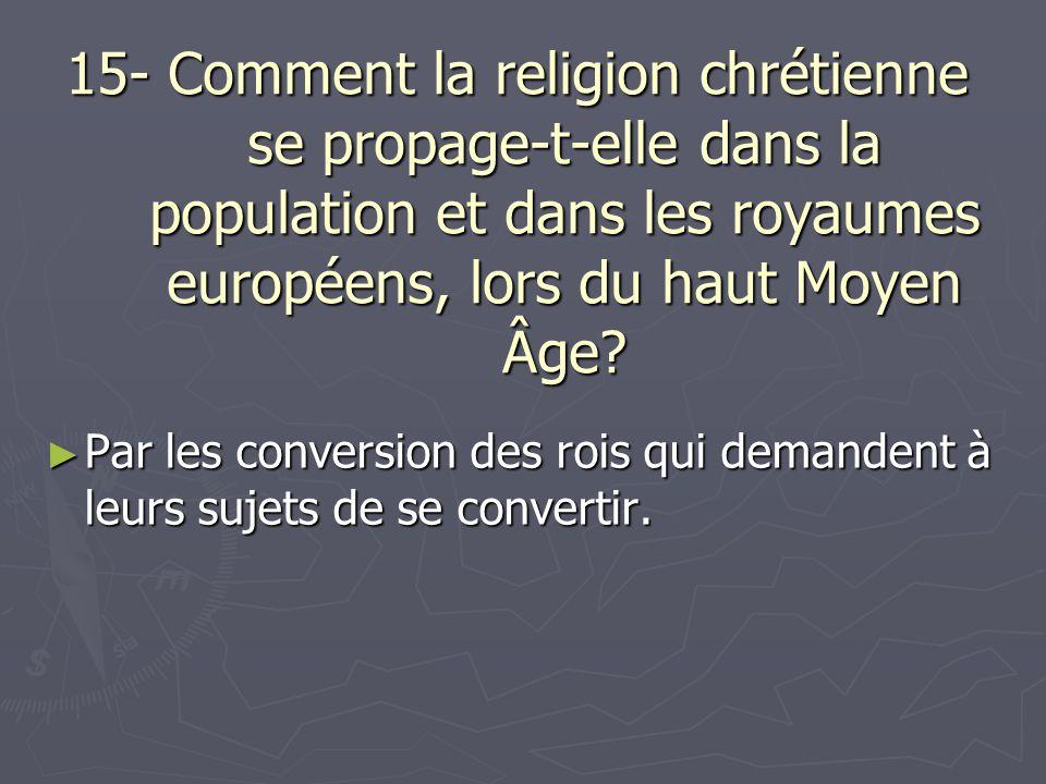 15- Comment la religion chrétienne se propage-t-elle dans la population et dans les royaumes européens, lors du haut Moyen Âge