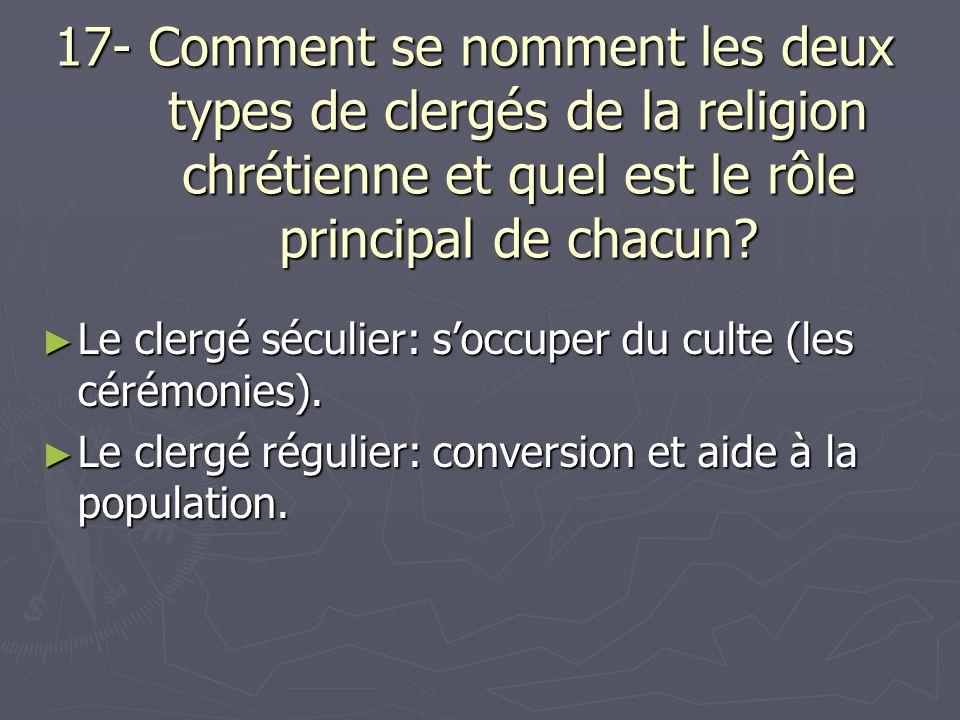 17- Comment se nomment les deux types de clergés de la religion chrétienne et quel est le rôle principal de chacun