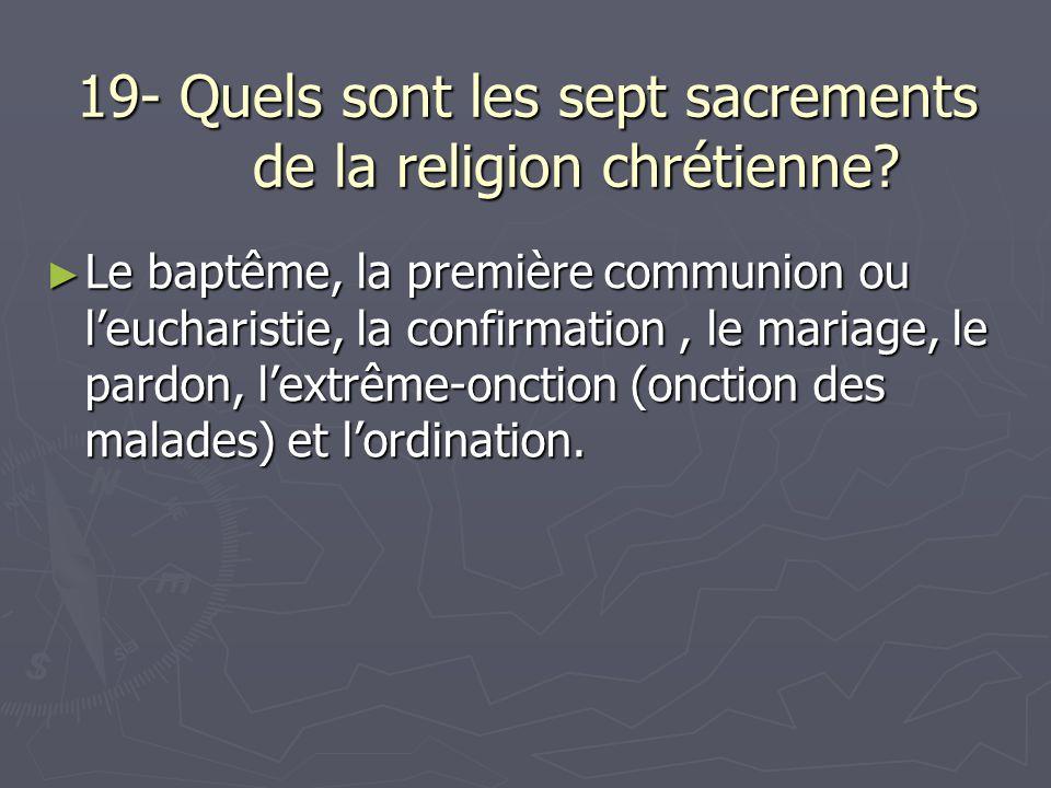 19- Quels sont les sept sacrements de la religion chrétienne