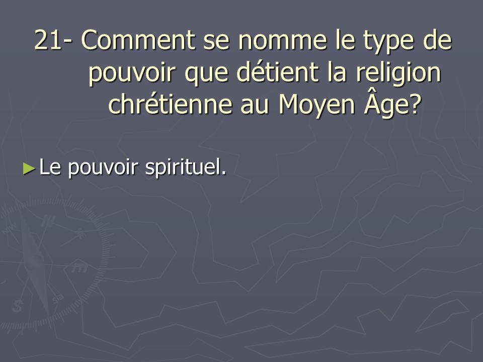 21- Comment se nomme le type de pouvoir que détient la religion chrétienne au Moyen Âge