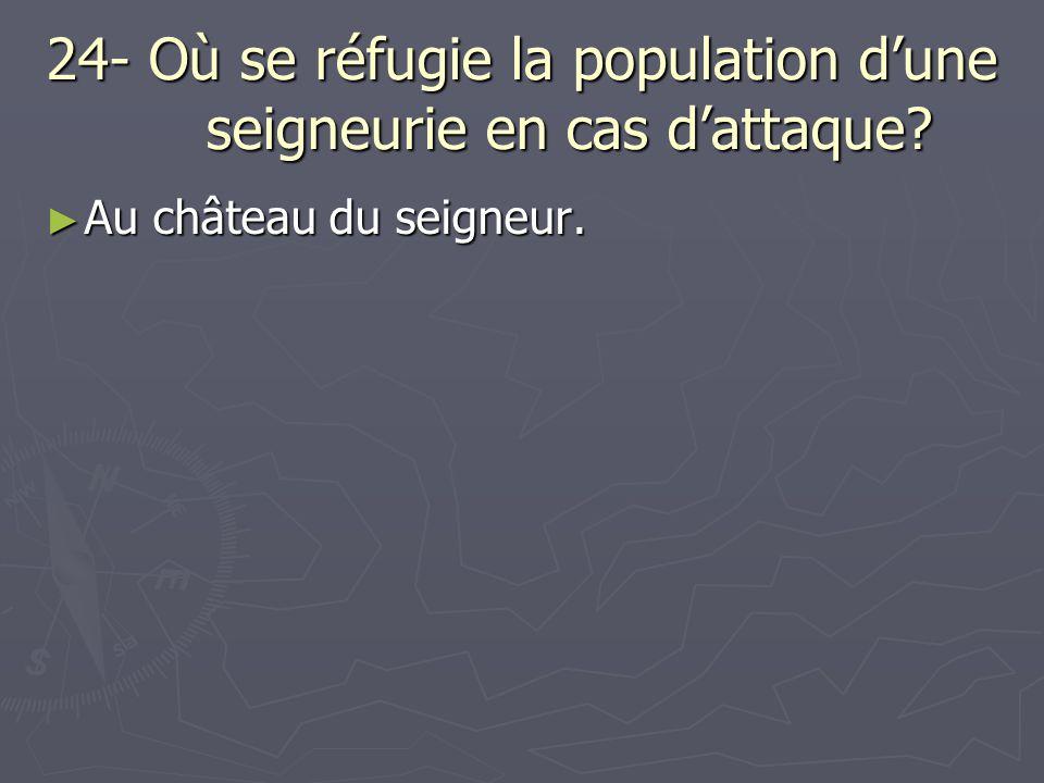 24- Où se réfugie la population d'une seigneurie en cas d'attaque