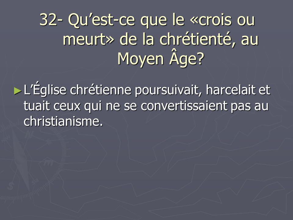 32- Qu'est-ce que le «crois ou meurt» de la chrétienté, au Moyen Âge