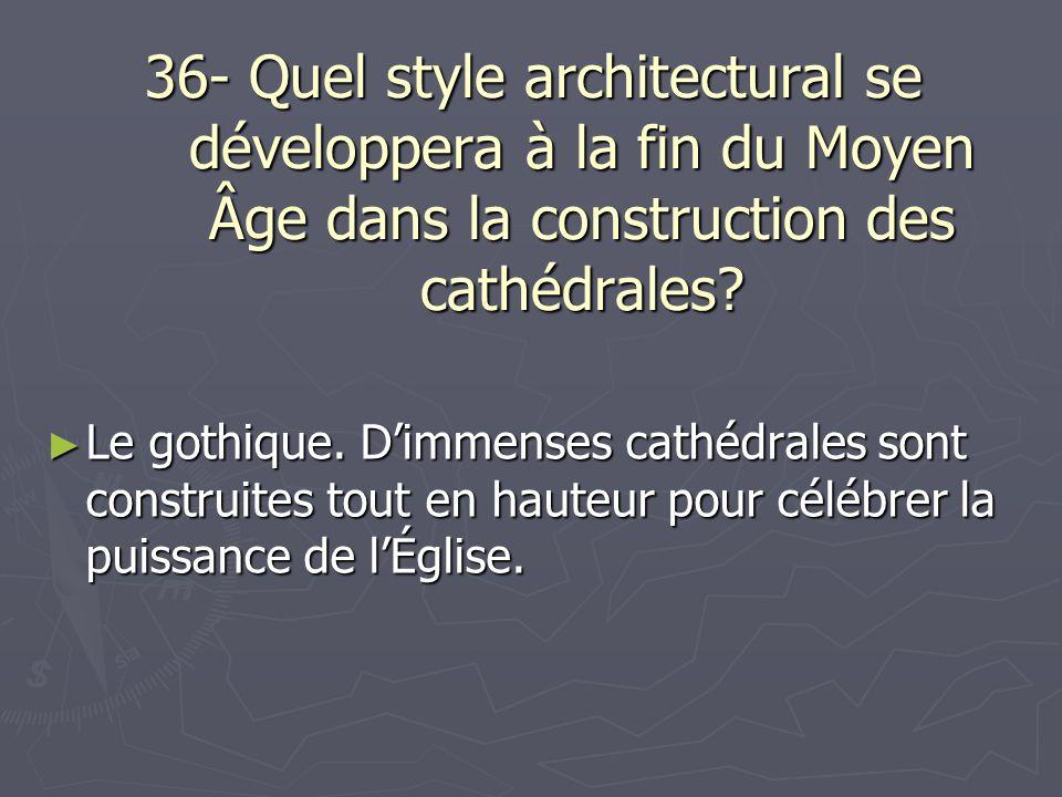 36- Quel style architectural se développera à la fin du Moyen Âge dans la construction des cathédrales
