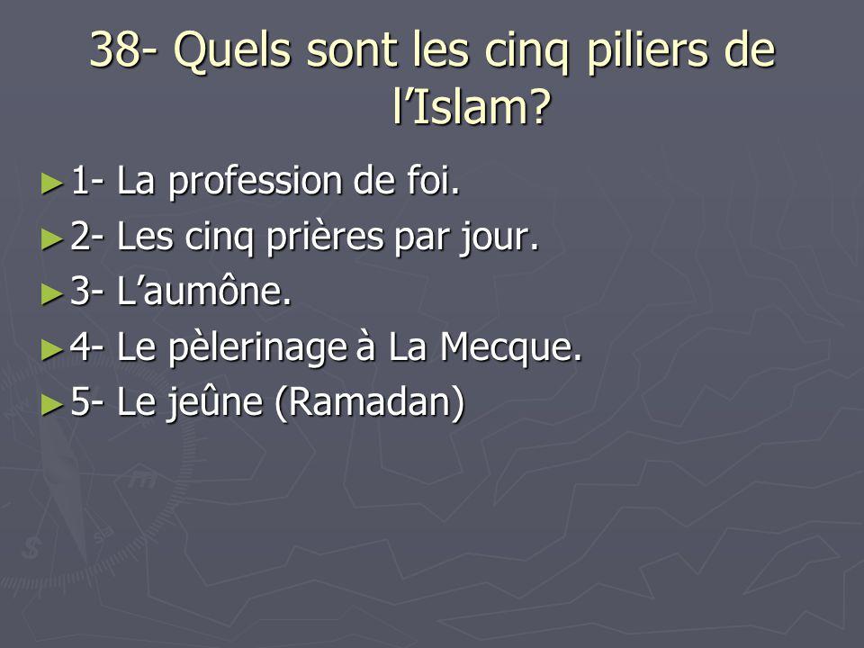 38- Quels sont les cinq piliers de l'Islam