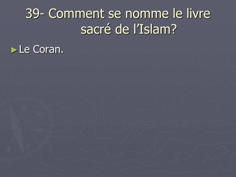 39- Comment se nomme le livre sacré de l'Islam
