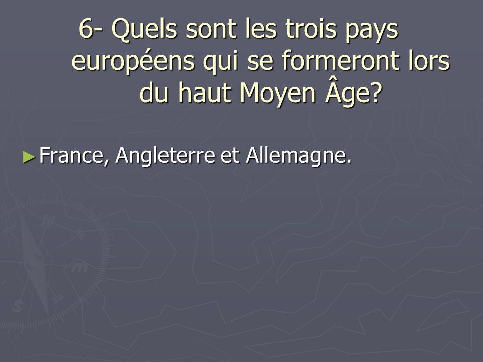 6- Quels sont les trois pays européens qui se formeront lors du haut Moyen Âge