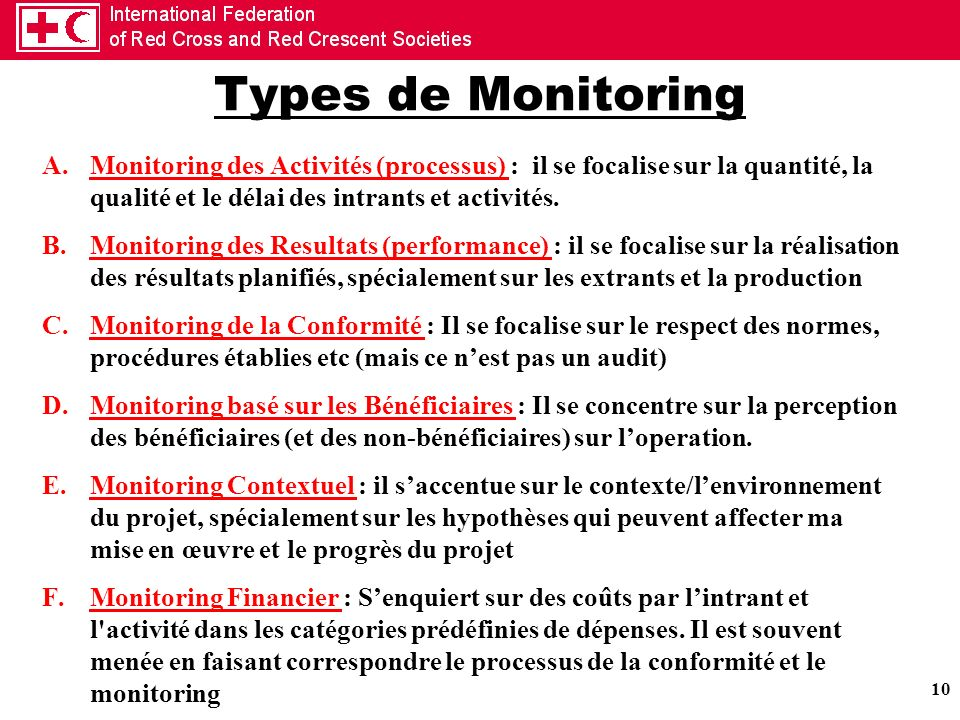 Types de Monitoring Monitoring des Activités (processus) : il se focalise sur la quantité, la qualité et le délai des intrants et activités.