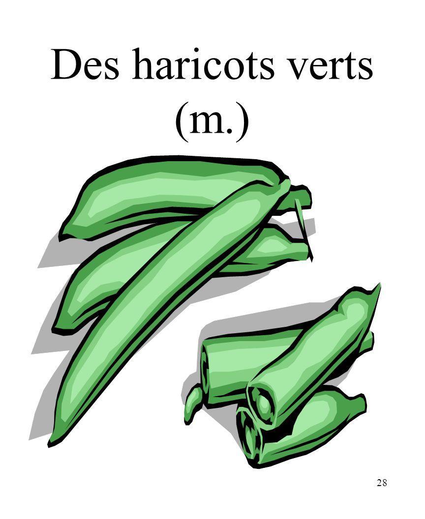 Des haricots verts (m.) CHAPITRE 8 LES ALIMENTS 3/25/2017
