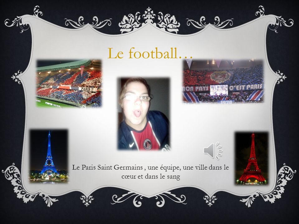 Le football… Le Paris Saint Germains , une équipe, une ville dans le cœur et dans le sang